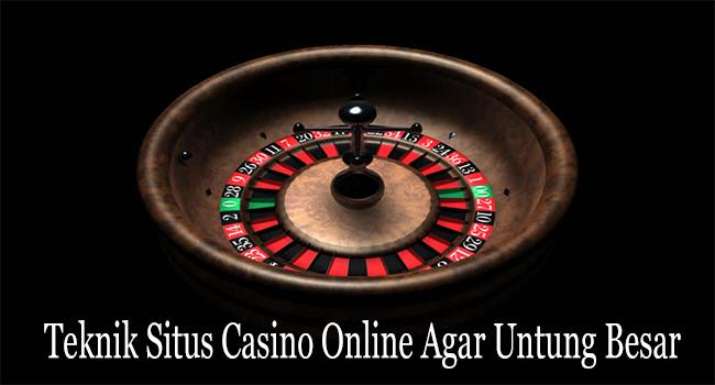 Teknik Situs Casino Online Agar Untung Sangat Besar