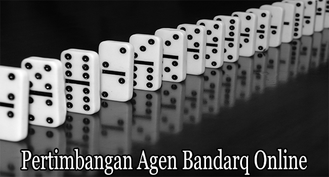 Pertimbangan Agen Bandarq Online Agar Bermain dengan Matang