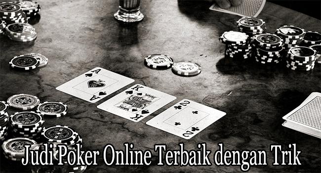 Judi Poker Online Terbaik dengan Trik Hindari Titik Jenuh Bermain
