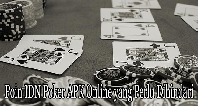Poin IDN Poker APK Online yang Perlu Dihindari Saat Bermain