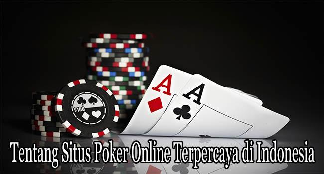Tentang Situs Poker Online Terpercaya di Indonesia