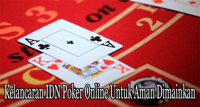 Kelancaran IDN Poker Online Untuk Aman Dimainkan